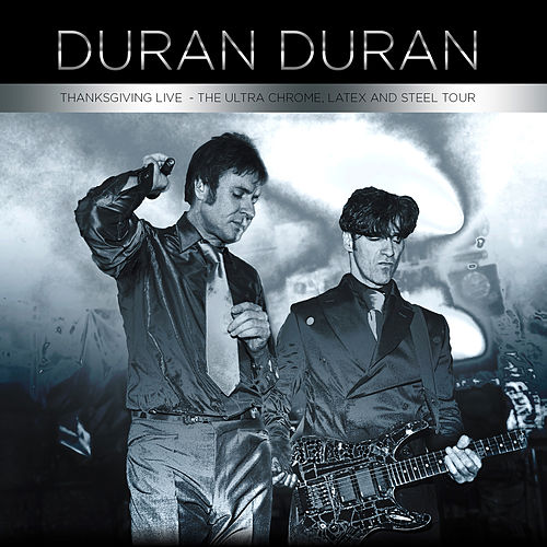 Thanksgiving Live - The Ultra Chrome, Latex and Steel Tour von Duran Duran