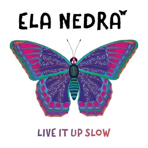 Live It Up Slow de Ela Nedra