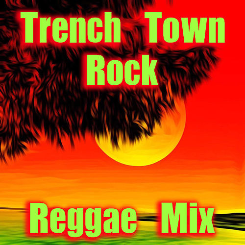 Trench Town Rock Reggae Mix by Various Artists