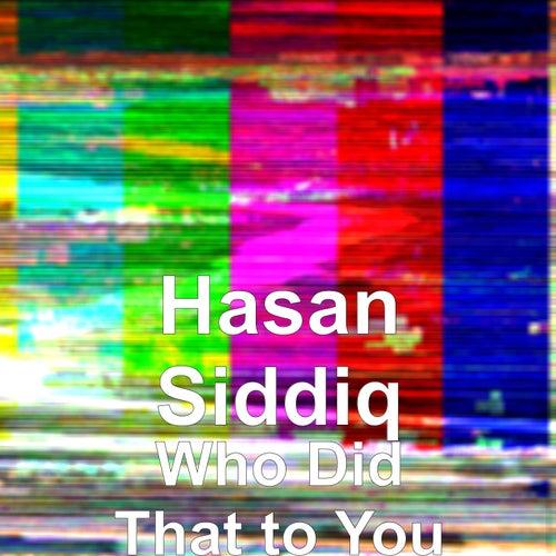 Who Did That to You von Hasan Siddiq