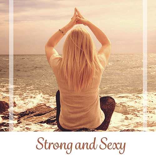 Strong and Sexy – Sounds, Mood, Slenderness, Emotion, Feeling, Relaxation, Rec, Fun, Joy, Passion by Asian Traditional Music