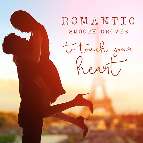 Romantic Smooth Grooves to Touch Your Heart von Various Artists