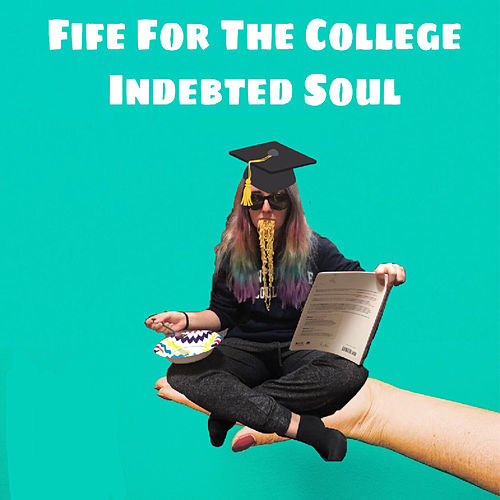 Fife For The College Indebted Soul by Kateauh