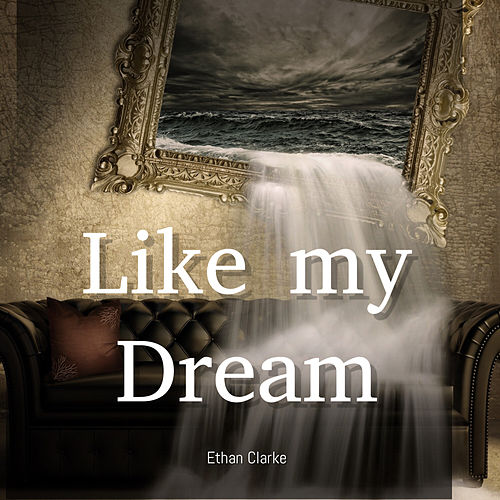 Like My Dream de Ethan Clarke