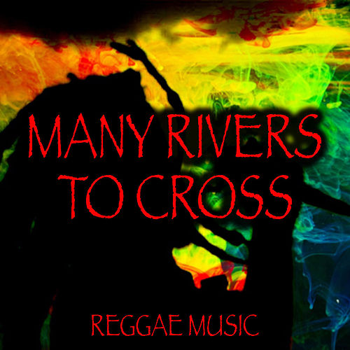 Many Rivers To Cross Reggae Music by Various Artists