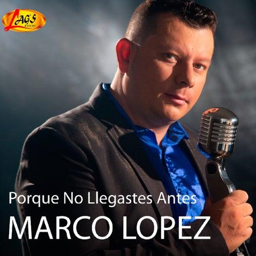 Porque No Llegaste de Marco Lopez