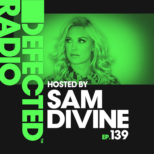 Defected Radio Episode 139 (hosted by Sam Divine) de Defected Radio