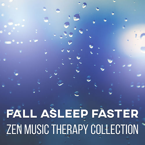 Fall Asleep Faster: Zen Music Therapy Collection –    by Restful
