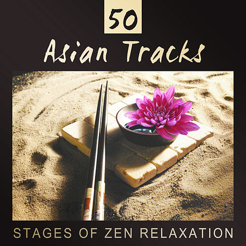 50 Asian Tracks: Stages of Zen Relaxation, Vital Energy, Oriental Music for Intense Meditation, Sleep & Spa, Healing Chakra Balancing by Asian Flute Music Oasis