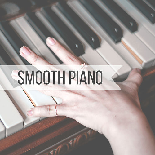 Smooth Piano – Best Smooth Jazz, Piano Background Music for Restaurant, Jazz Piano Bar Sounds, Sentimental Mood, Light Jazz by Relaxing Piano Music Consort