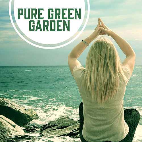 Pure Green Garden – Stillness, Calm, Head, Pure Mind, Remember, Think, Quieten, Practise von Ibiza Chill Out