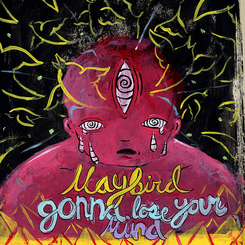 Gonna Lose Your Mind by Maybird