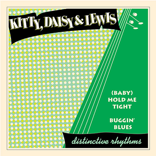 (Baby) Hold Me Tight / Buggin' Blues de Kitty, Daisy & Lewis