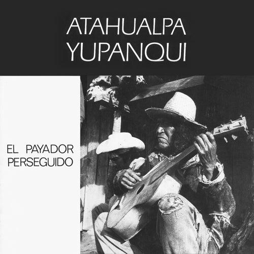 El Payador Perseguido de Atahualpa Yupanqui