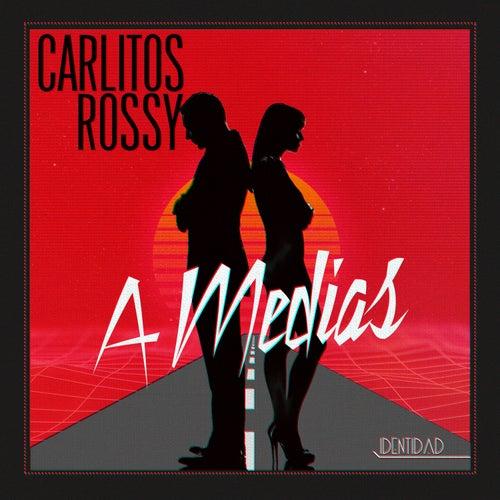 A Medias by Carlitos Rossy