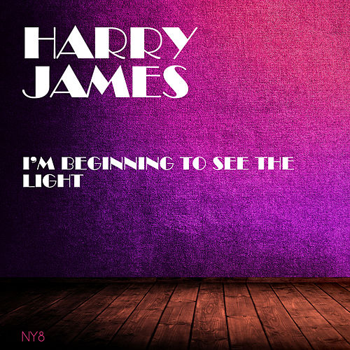 I'm Beginning To See The Light by Harry James