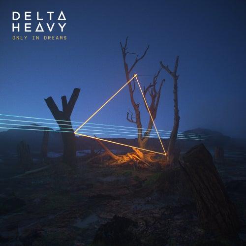 Only In Dreams de Delta Heavy