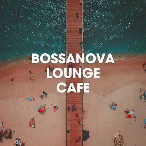 Bossanova Lounge Café von Various Artists