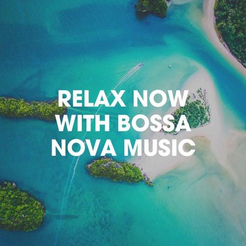 Relax Now With Bossa Nova Music von Various Artists