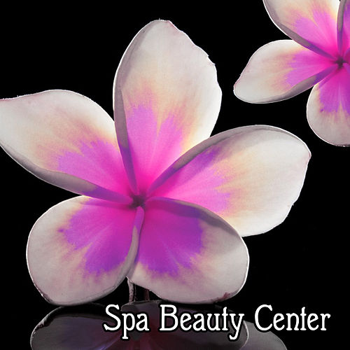 Spa Beauty Center – Music for Pure Relaxation, Massage, Wellness, Bath Time, Spa Music Therapy by Relaxing Spa Music