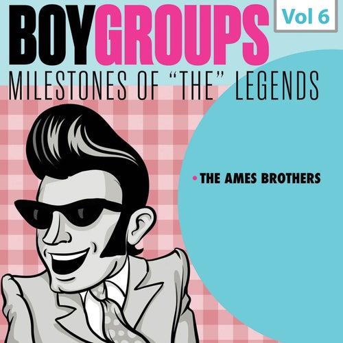 Milestones of the Legends: Boy Groups, Vol. 6 de The Ames Brothers