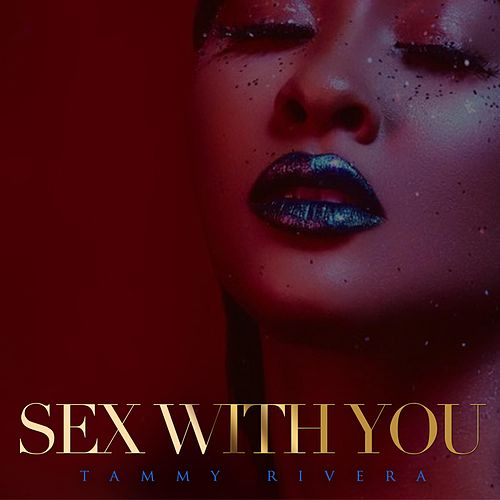 Sex With You by Tammy Rivera