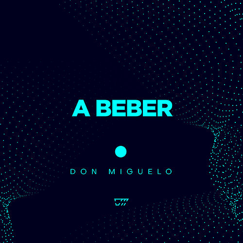 A Beber by Don Miguelo