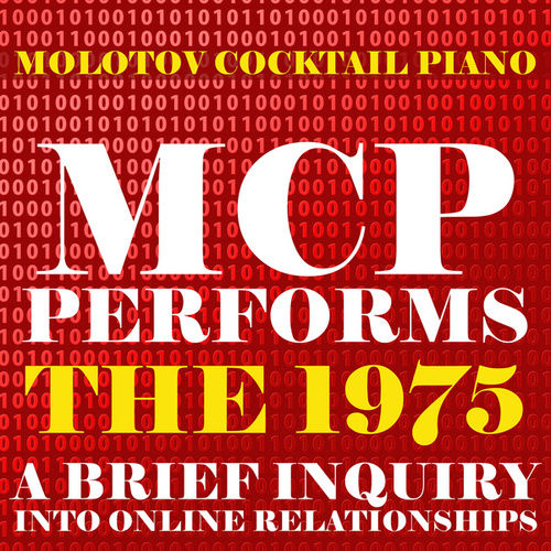 MCP Performs The 1975: A Brief Inquiry Into Online Relationships de Molotov Cocktail Piano