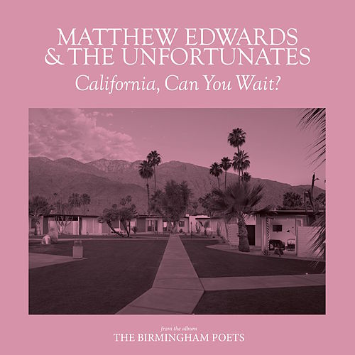 California, Can You Wait? by Matthew Edwards and the Unfortunates
