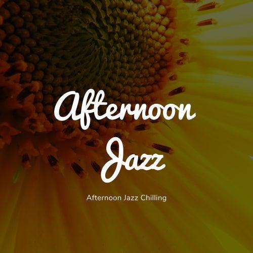 Afternoon Jazz Chilling von Afternoon Jazz