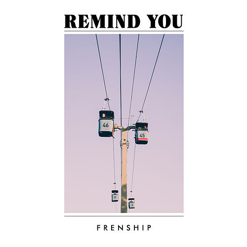 Remind You by FRENSHIP