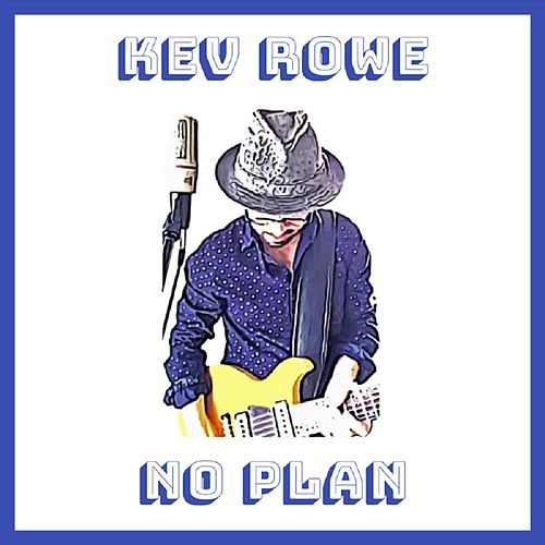 No Plan by Kev Rowe