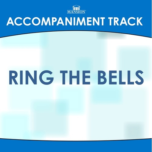Ring the Bells by Mansion Accompaniment Tracks