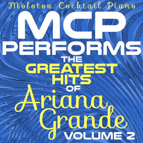 MCP Performs the Greatest Hits of Ariana Grande, Vol. 2 von Molotov Cocktail Piano