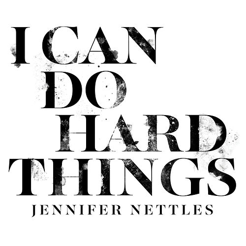 I Can Do Hard Things by Jennifer Nettles