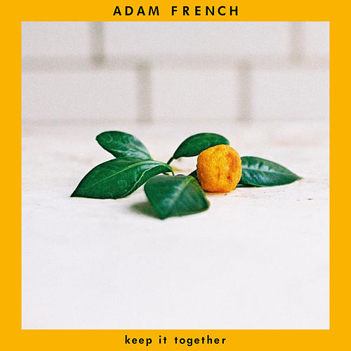 Keep It Together by Adam French
