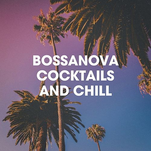 Bossanova Cocktails And Chill von Various Artists