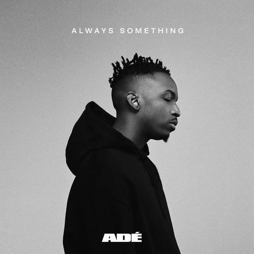 ALWAYS SOMETHING by ADÉ