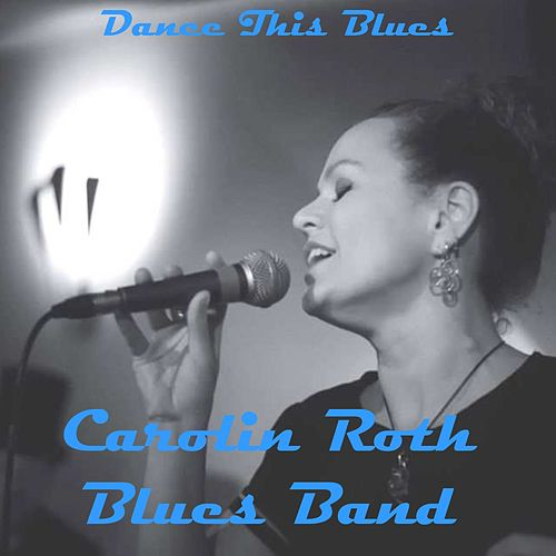 Dance This Blues by Carolin Roth Blues Band