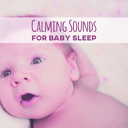 Calming Sounds for Baby Sleep – Chilled New Age for Baby, Sleep Well, Soft Sounds to Relax, Rest with Your Baby von Soothing Sounds
