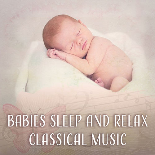 Babies Sleep and Relax Classical Music: Best    de Baby