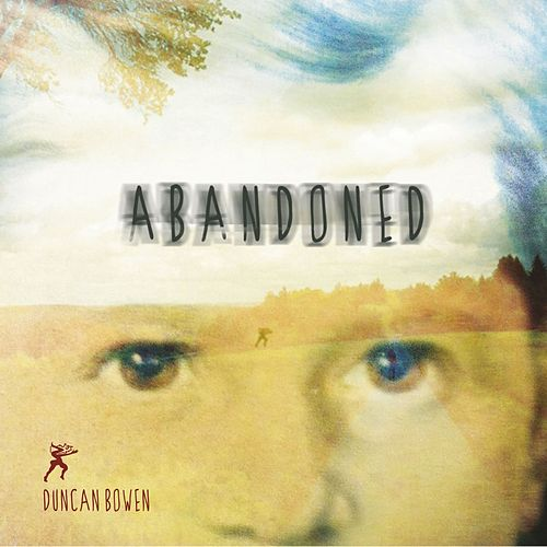 Abandoned by Duncan Bowen