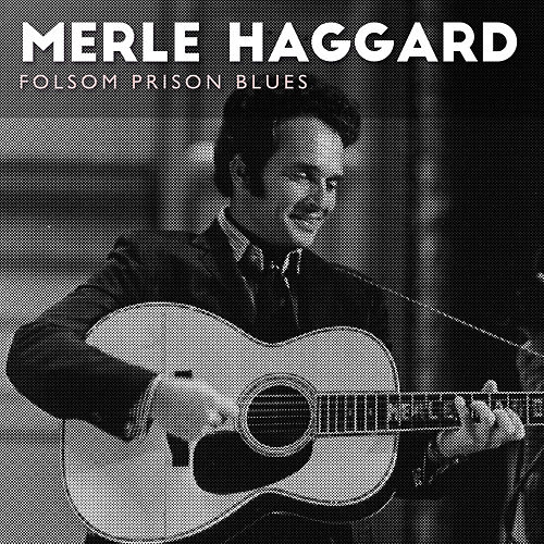 Folsom Prison Blues by Merle Haggard