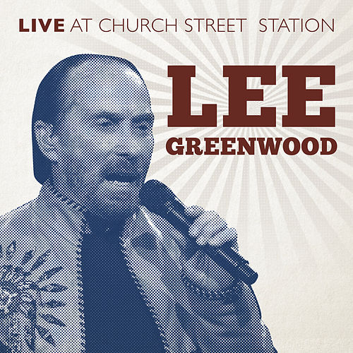 Live at Church Street Station by Lee Greenwood