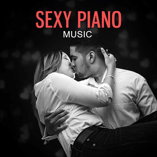 Sexy Piano Music – Romantic Music for Lovers, Night    by