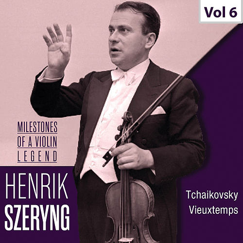 Milestones of a Violin Legend: Henryk Szeryng, Vol. 6 von Henryk Szeryng