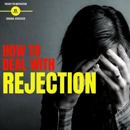 Dealing With Rejection by Freddy Fri