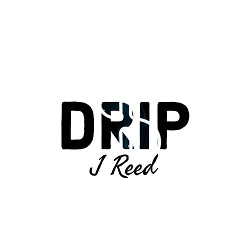 Drip by J-Reed