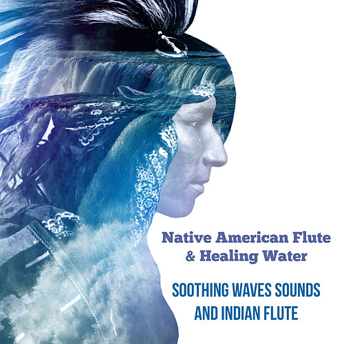 Native American Flute & Healing Water: Soothing Waves Sounds and Indian Flute, Meditation Music for Deep Sleep and Total Relax, Stress Relief, Chakra Balancing de Relaxing Flute Music Zone