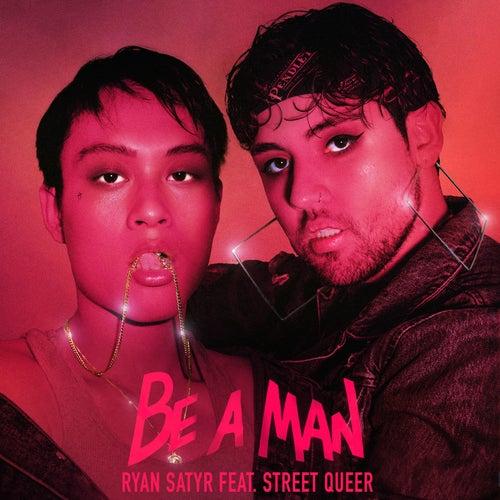 Be a Man by Ryan Satyr